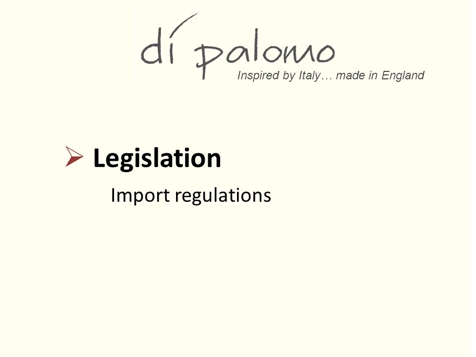 Inspired by Italy… made in England  Legislation Import regulations