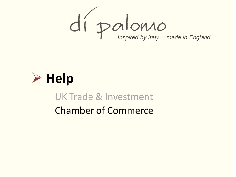 Inspired by Italy… made in England  Help UK Trade & Investment Chamber of Commerce