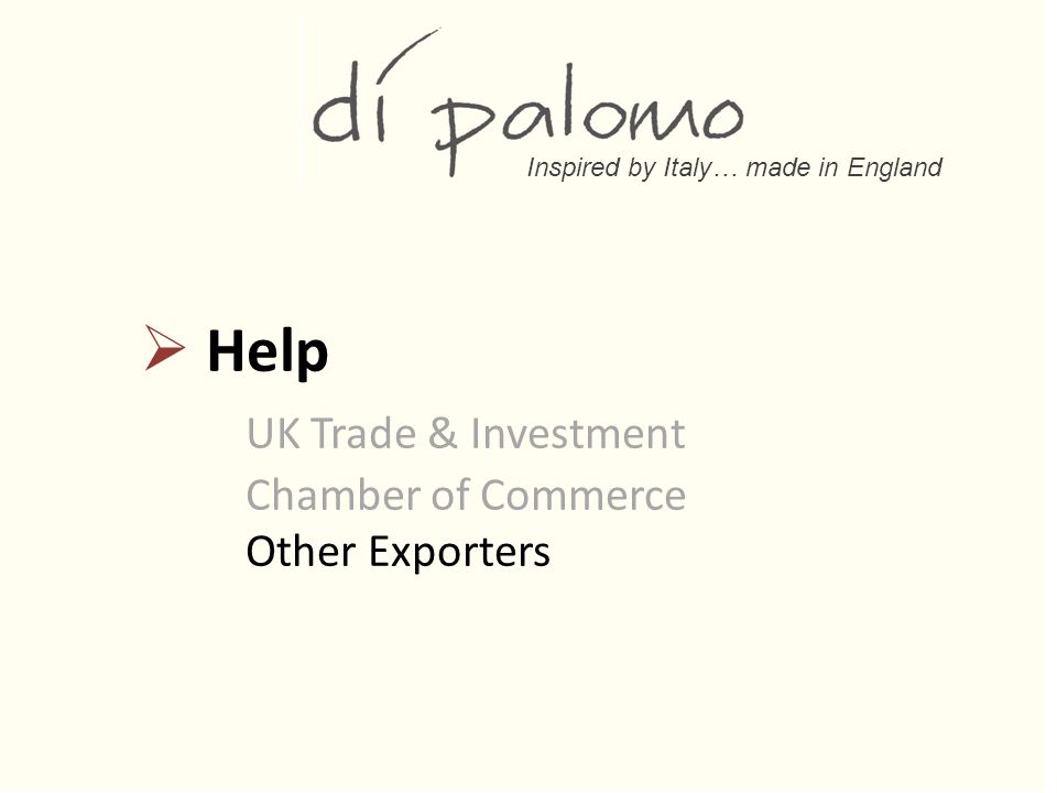 Inspired by Italy… made in England  Help UK Trade & Investment Chamber of Commerce Other Exporters