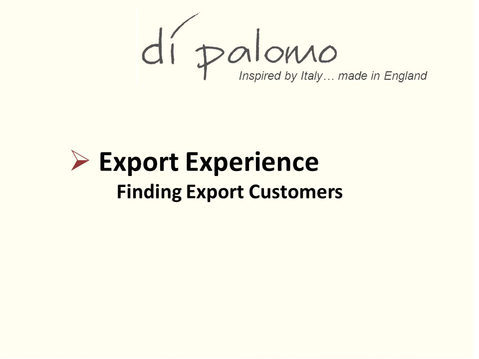 Inspired by Italy… made in England  Export Experience Finding Export Customers