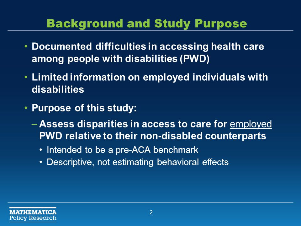 2 Background and Study Purpose Documented difficulties in accessing health care among people with disabilities (PWD) Limited information on employed i