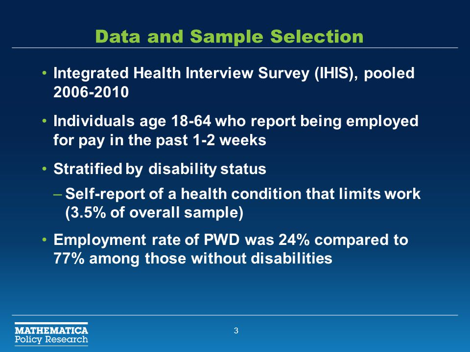 3 Data and Sample Selection Integrated Health Interview Survey (IHIS), pooled 2006-2010 Individuals age 18-64 who report being employed for pay in the