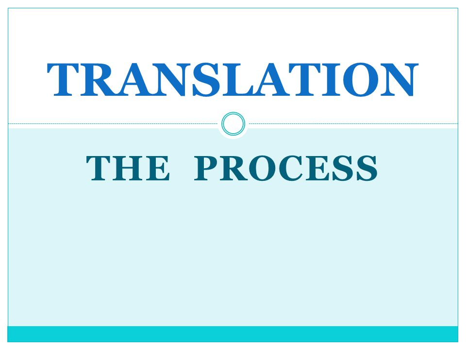 TRANSLATION THE PROCESS