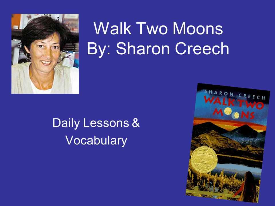 Walk Two Moons By: Sharon Creech Daily Lessons & Vocabulary