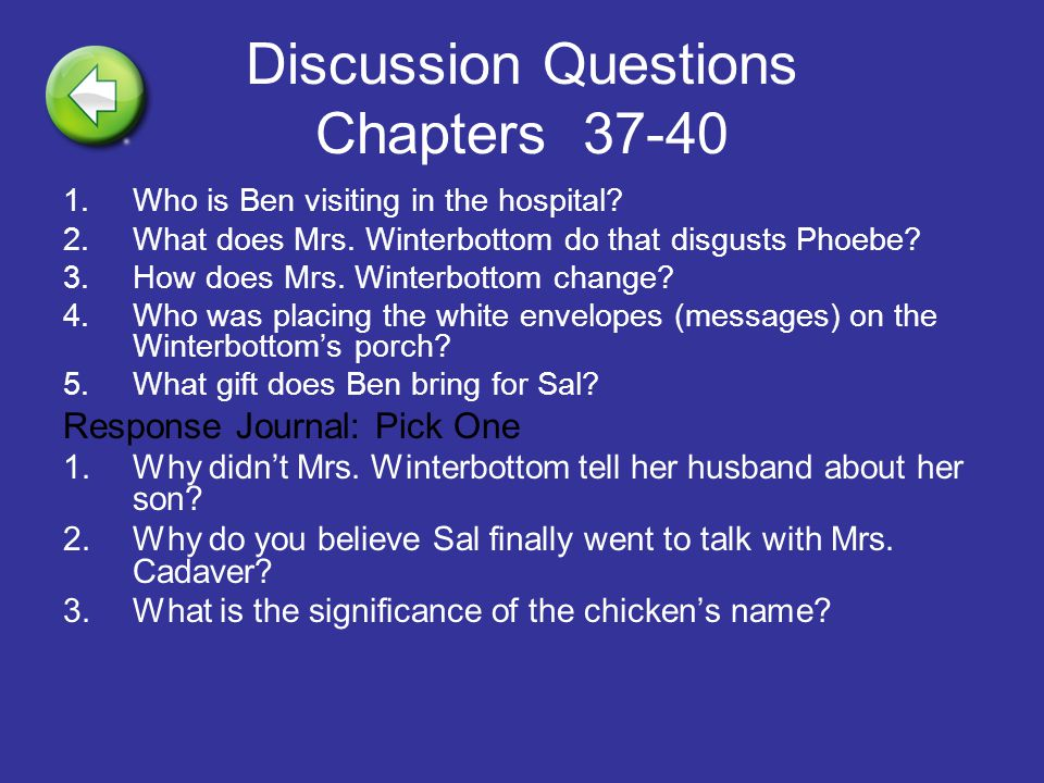 Discussion Questions Chapters 37-40 1.Who is Ben visiting in the hospital? 2.What does Mrs. Winterbottom do that disgusts Phoebe? 3.How does Mrs. Wint