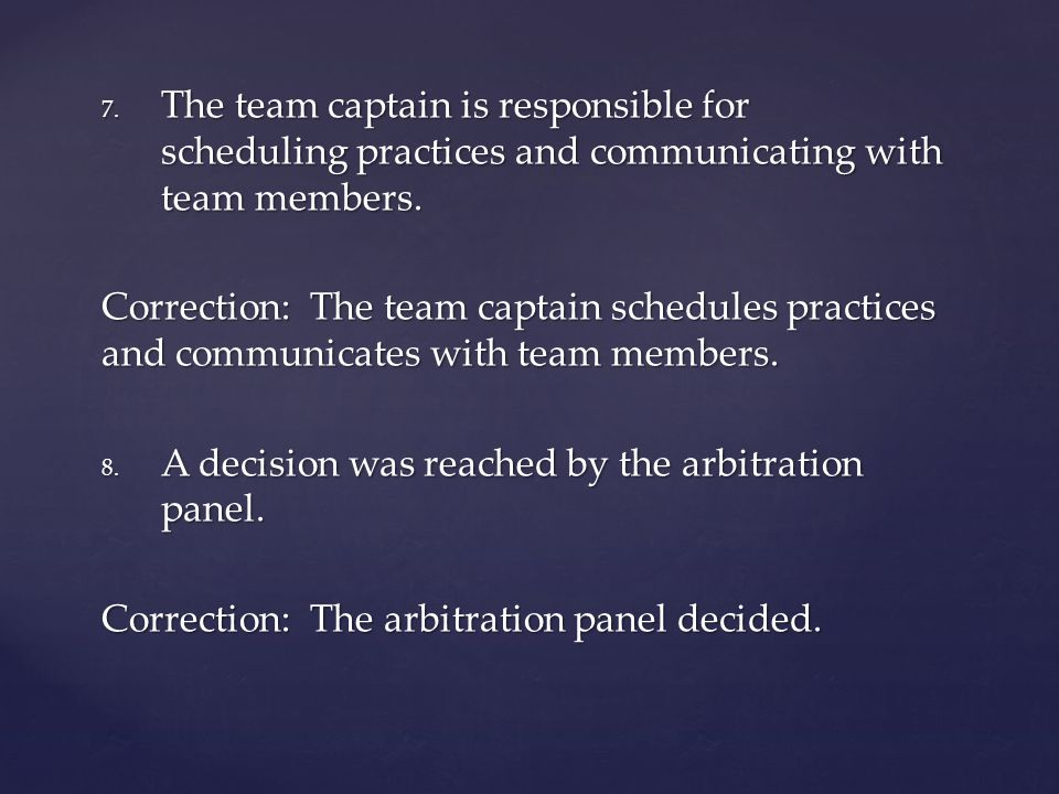 7. The team captain is responsible for scheduling practices and communicating with team members. Correction: The team captain schedules practices and