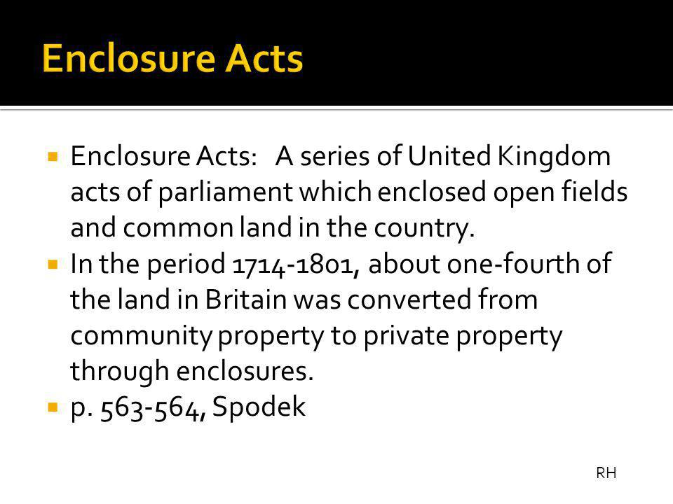  Enclosure Acts: A series of United Kingdom acts of parliament which enclosed open fields and common land in the country.