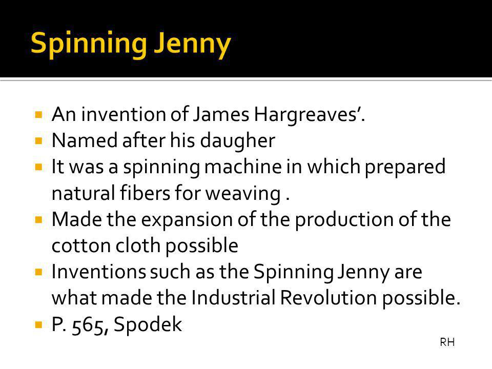  An invention of James Hargreaves'.