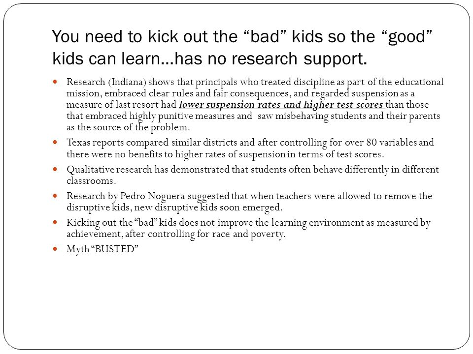 You need to kick out the bad kids so the good kids can learn…has no research support.