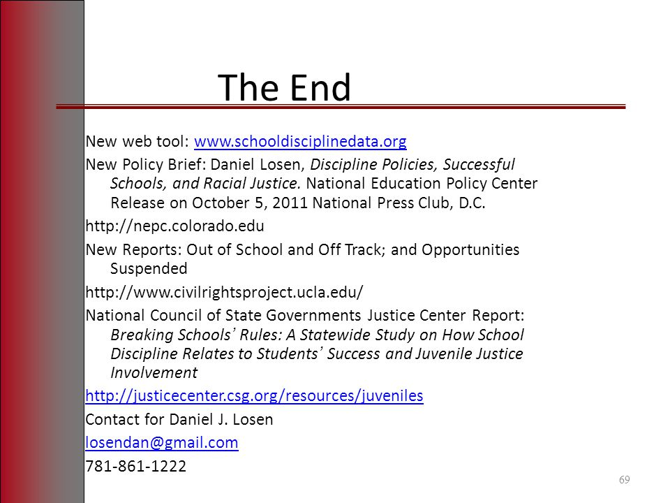 69 The End New web tool: www.schooldisciplinedata.orgwww.schooldisciplinedata.org New Policy Brief: Daniel Losen, Discipline Policies, Successful Schools, and Racial Justice.
