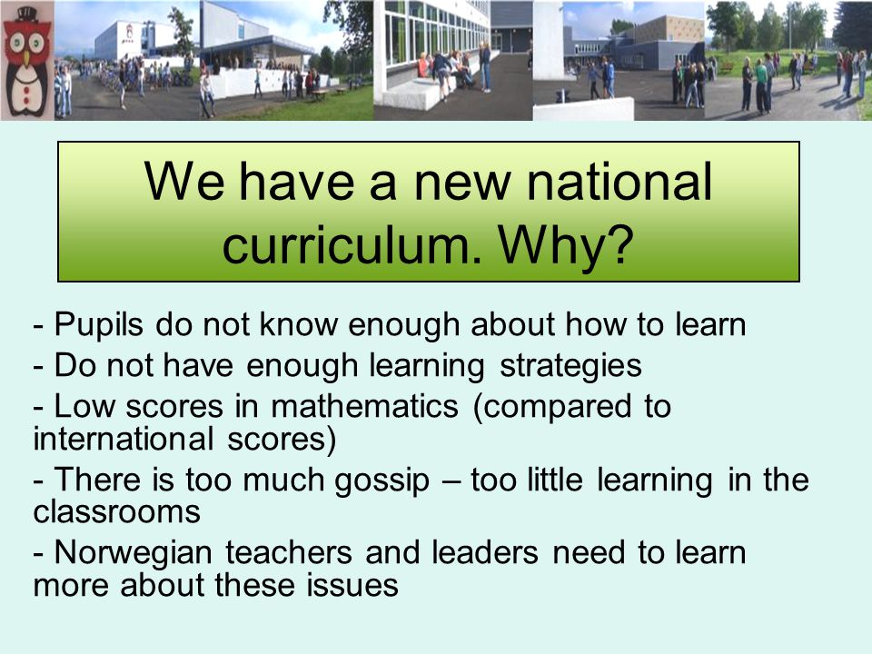 We have a new national curriculum. Why.
