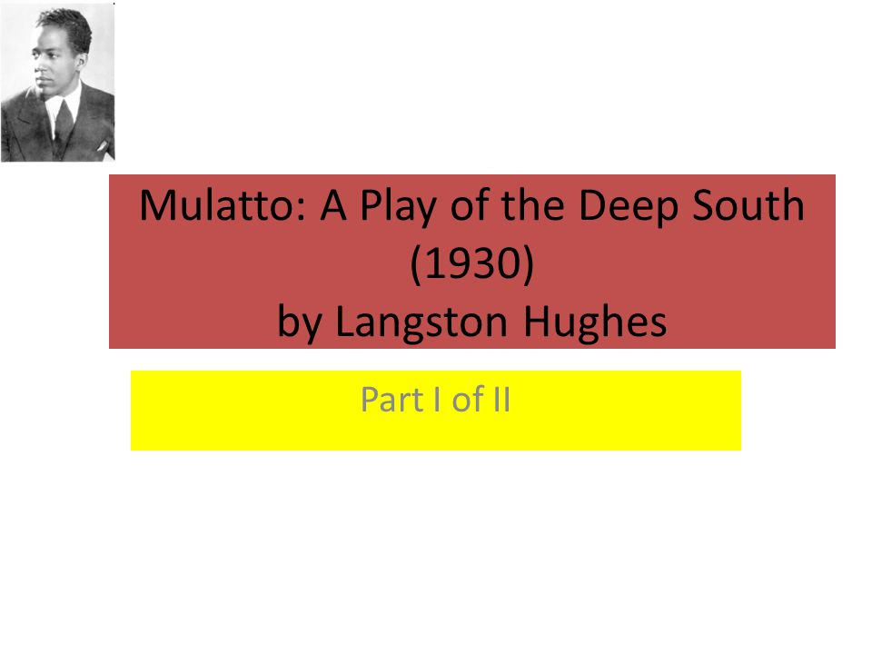 Mulatto: A Play of the Deep South (1930) by Langston Hughes Part I of II