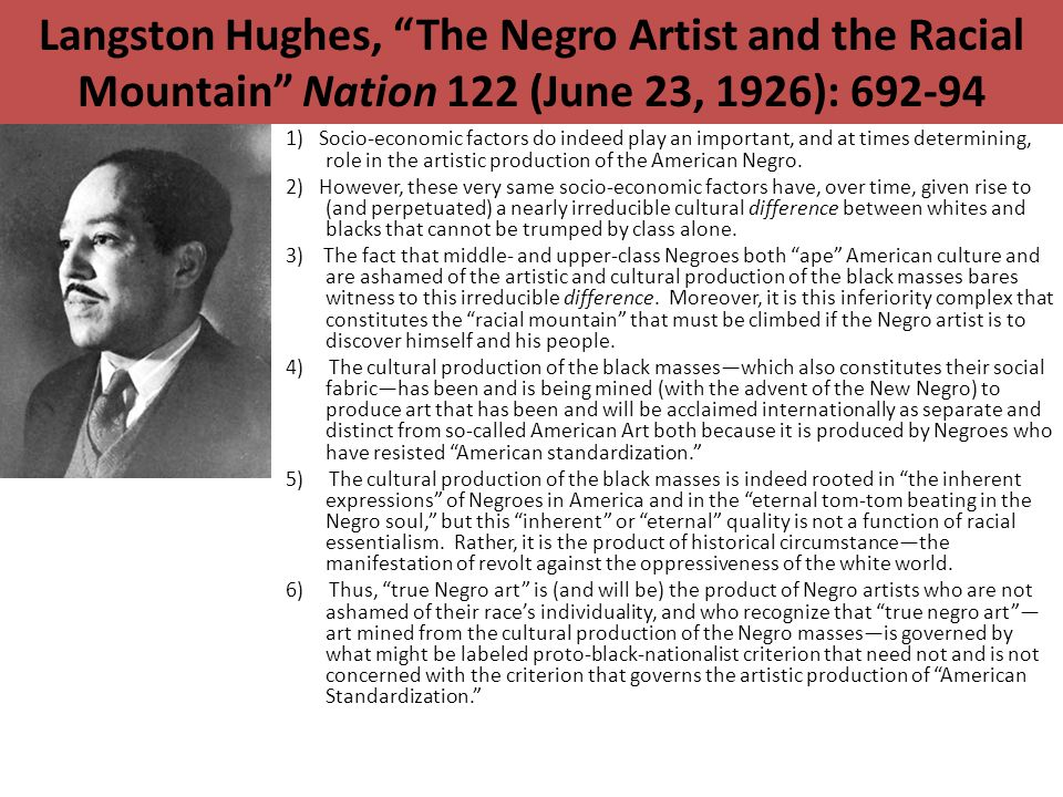 "Langston Hughes, ""The Negro Artist and the Racial Mountain"" Nation 122 (June 23, 1926): 692-94 1) Socio-economic factors do indeed play an important,"