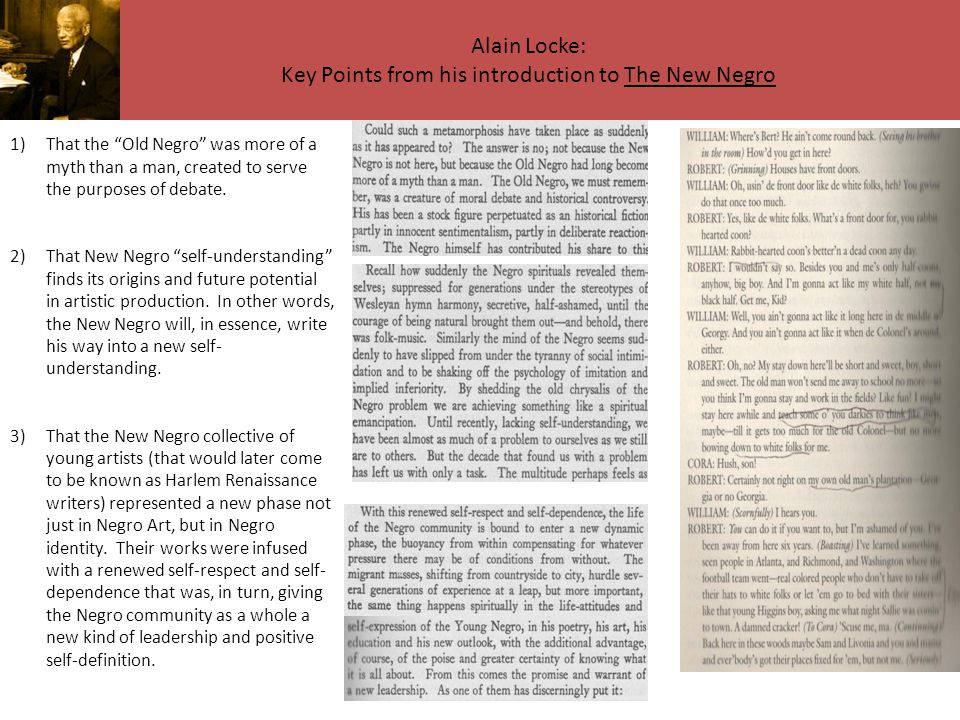 "Alain Locke: Key Points from his introduction to The New Negro 1)That the ""Old Negro"" was more of a myth than a man, created to serve the purposes of"
