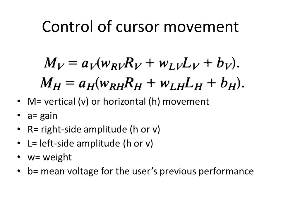Control of cursor movement M= vertical (v) or horizontal (h) movement a= gain R= right-side amplitude (h or v) L= left-side amplitude (h or v) w= weight b= mean voltage for the user's previous performance
