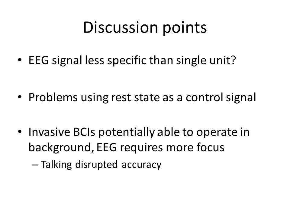 Discussion points EEG signal less specific than single unit.