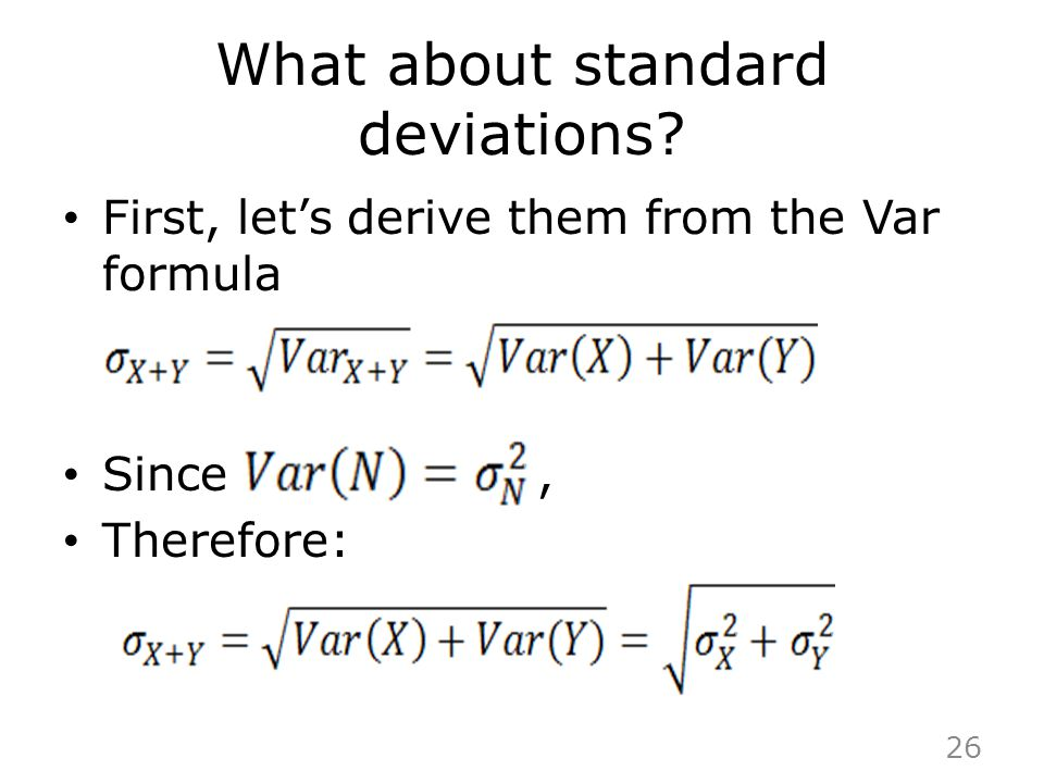 What about standard deviations? First, let's derive them from the Var formula Since, Therefore: 26
