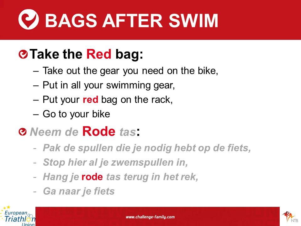 BAGS AFTER SWIM Take the Red bag: –Take out the gear you need on the bike, –Put in all your swimming gear, –Put your red bag on the rack, –Go to your bike Neem de Rode tas : -Pak de spullen die je nodig hebt op de fiets, -Stop hier al je zwemspullen in, -Hang je rode tas terug in het rek, -Ga naar je fiets