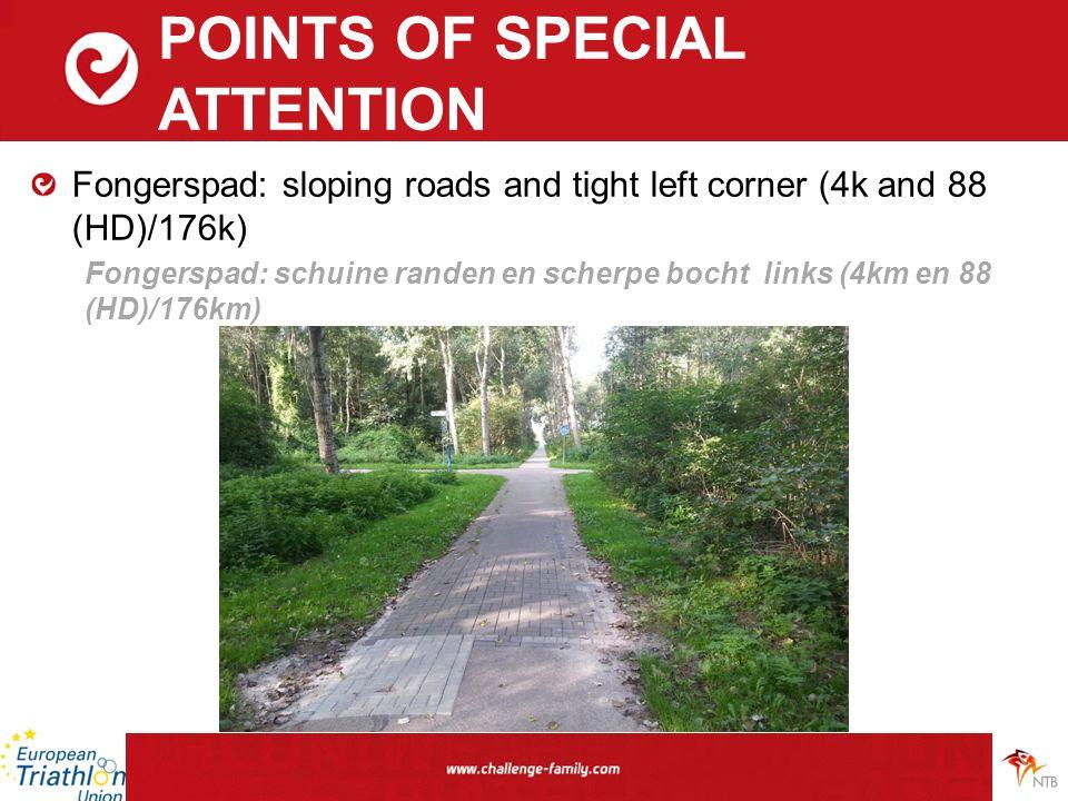 POINTS OF SPECIAL ATTENTION Fongerspad: sloping roads and tight left corner (4k and 88 (HD)/176k) Fongerspad: schuine randen en scherpe bocht links (4km en 88 (HD)/176km)