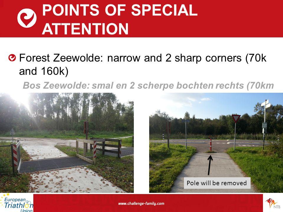POINTS OF SPECIAL ATTENTION Forest Zeewolde: narrow and 2 sharp corners (70k and 160k) Bos Zeewolde: smal en 2 scherpe bochten rechts (70km en 160km) Pole will be removed