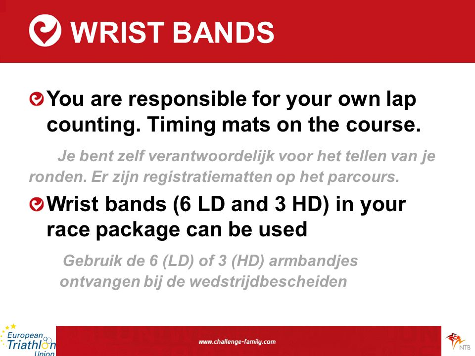 WRIST BANDS You are responsible for your own lap counting. Timing mats on the course. Je bent zelf verantwoordelijk voor het tellen van je ronden. Er