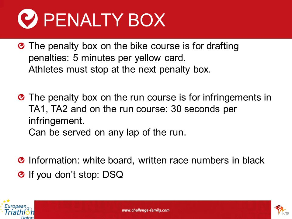 PENALTY BOX The penalty box on the bike course is for drafting penalties: 5 minutes per yellow card.