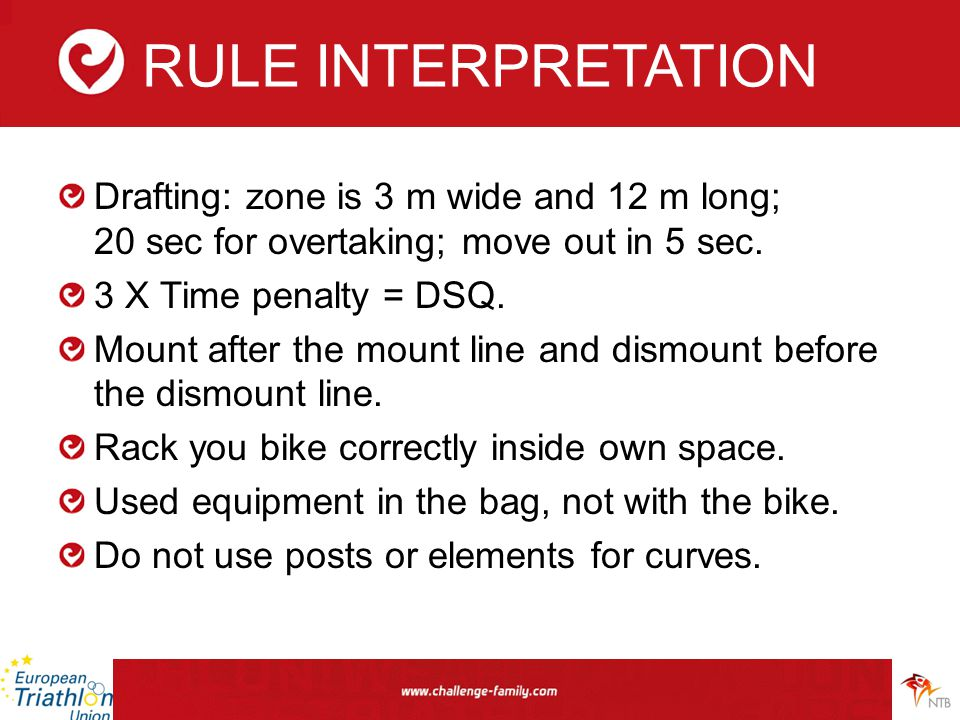 RULE INTERPRETATION Drafting: zone is 3 m wide and 12 m long; 20 sec for overtaking; move out in 5 sec. 3 X Time penalty = DSQ. Mount after the mount