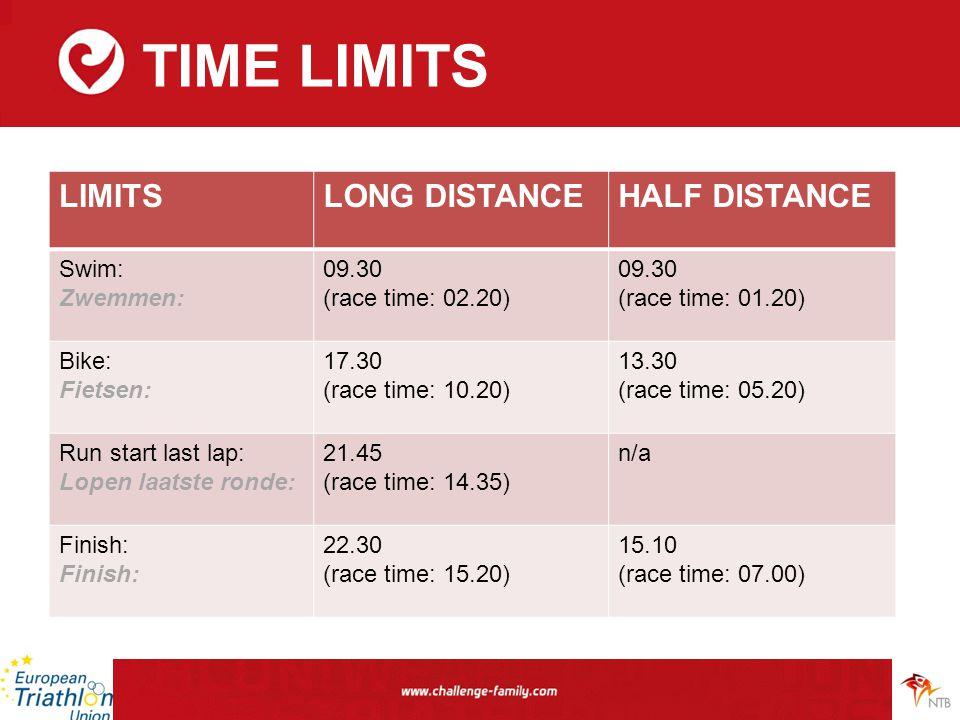 TIME LIMITS LIMITSLONG DISTANCEHALF DISTANCE Swim: Zwemmen: 09.30 (race time: 02.20) 09.30 (race time: 01.20) Bike: Fietsen: 17.30 (race time: 10.20) 13.30 (race time: 05.20) Run start last lap: Lopen laatste ronde: 21.45 (race time: 14.35) n/a Finish: 22.30 (race time: 15.20) 15.10 (race time: 07.00)