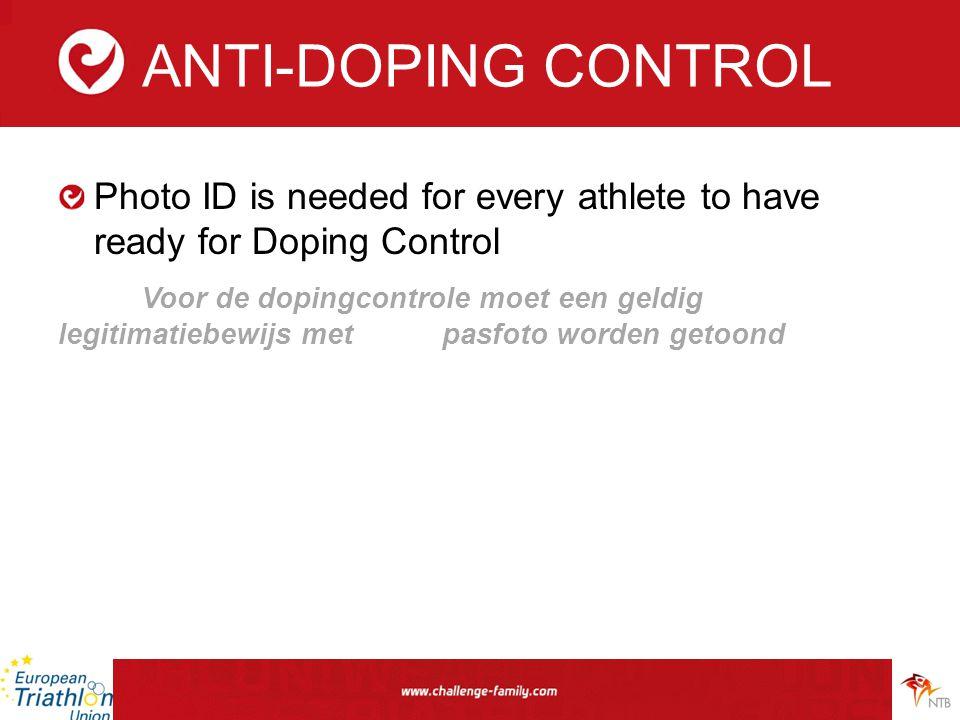 ANTI-DOPING CONTROL Photo ID is needed for every athlete to have ready for Doping Control Voor de dopingcontrole moet een geldig legitimatiebewijs met pasfoto worden getoond
