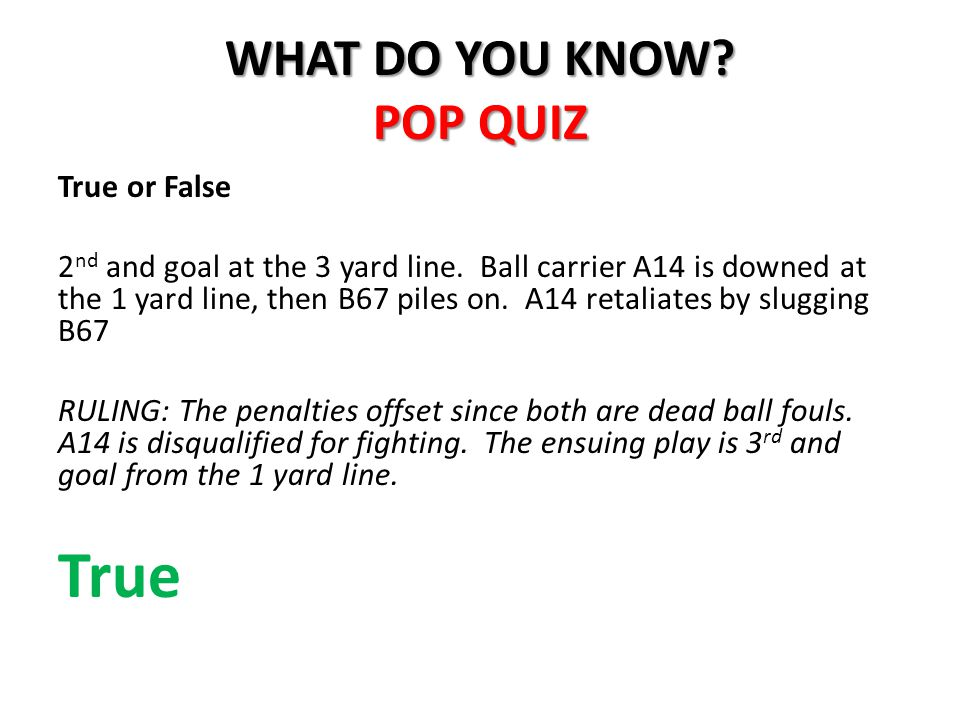 WHAT DO YOU KNOW.POP QUIZ True or False 2 nd and goal at the 3 yard line.