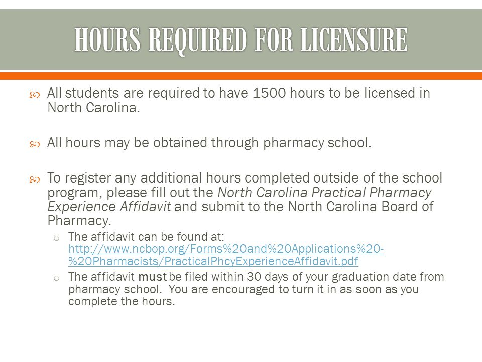  All students are required to have 1500 hours to be licensed in North Carolina.  All hours may be obtained through pharmacy school.  To register an