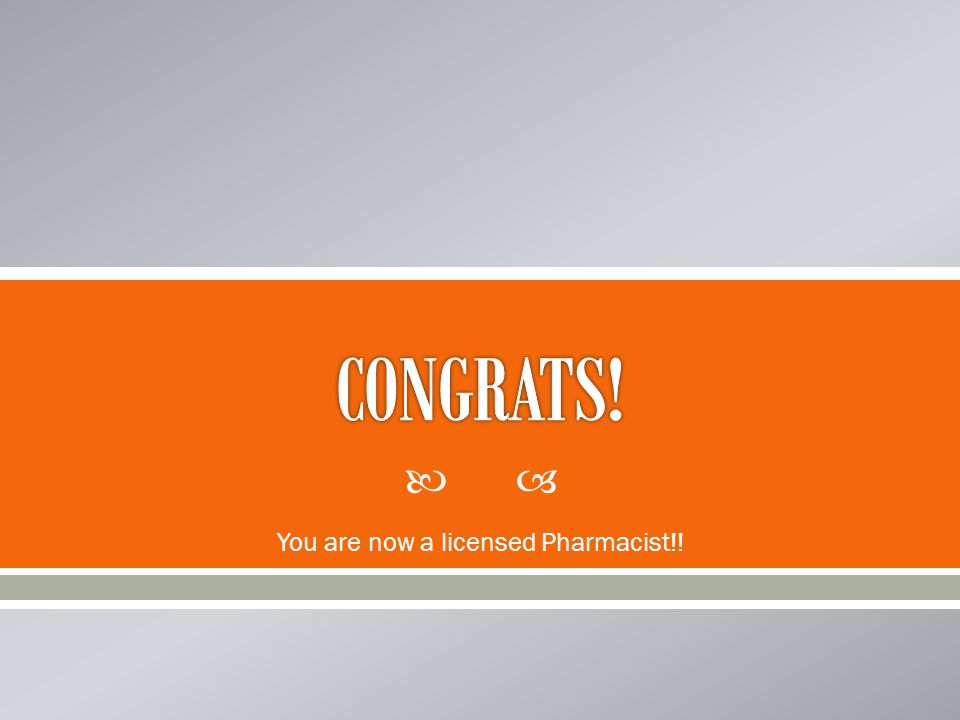  You are now a licensed Pharmacist!!