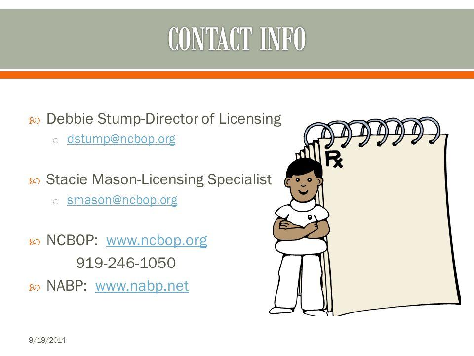  Debbie Stump-Director of Licensing o dstump@ncbop.org dstump@ncbop.org  Stacie Mason-Licensing Specialist o smason@ncbop.org smason@ncbop.org  NCBOP: www.ncbop.orgwww.ncbop.org 919-246-1050  NABP: www.nabp.netwww.nabp.net 9/19/2014