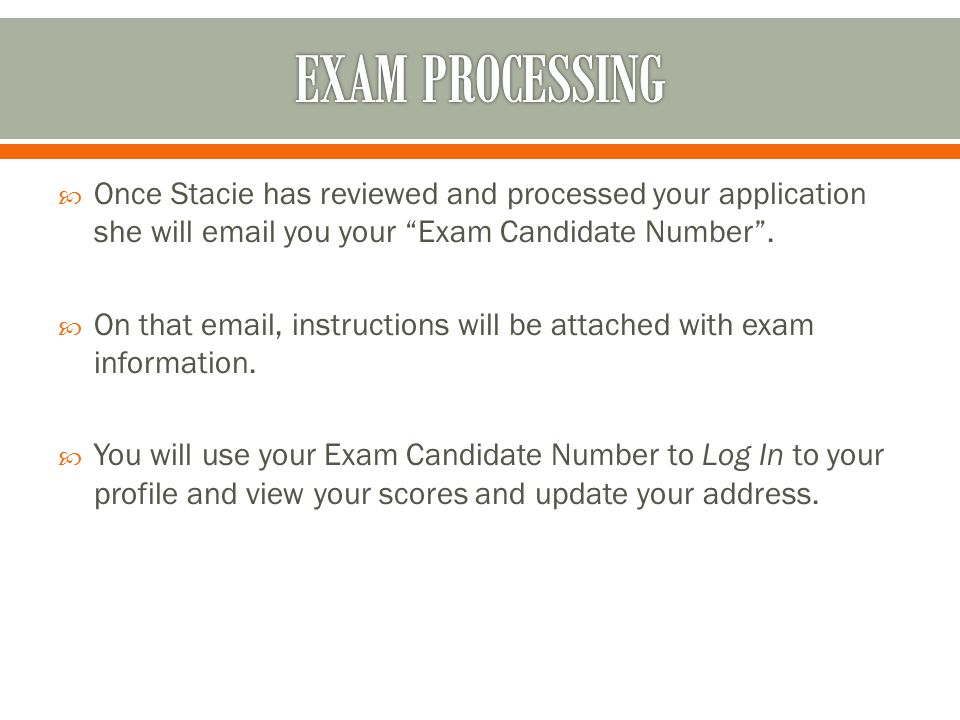 " Once Stacie has reviewed and processed your application she will email you your ""Exam Candidate Number"".  On that email, instructions will be attac"