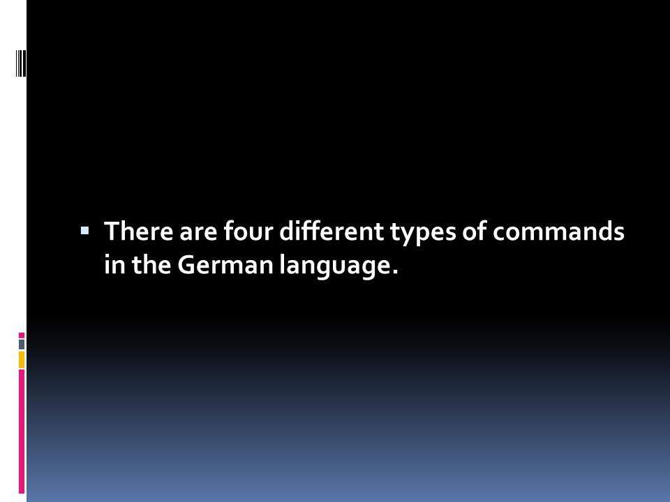  There are four different types of commands in the German language.