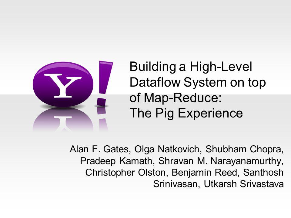 Alan F. Gates, Olga Natkovich, Shubham Chopra, Pradeep Kamath, Shravan M.