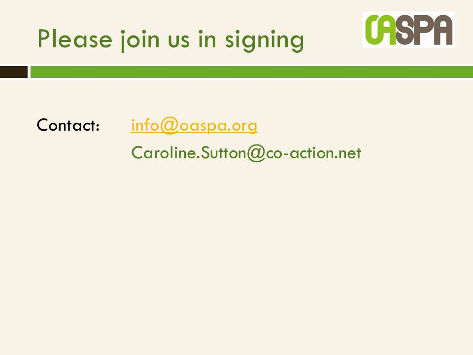 Please join us in signing Contact: info@oaspa.orginfo@oaspa.org Caroline.Sutton@co-action.net