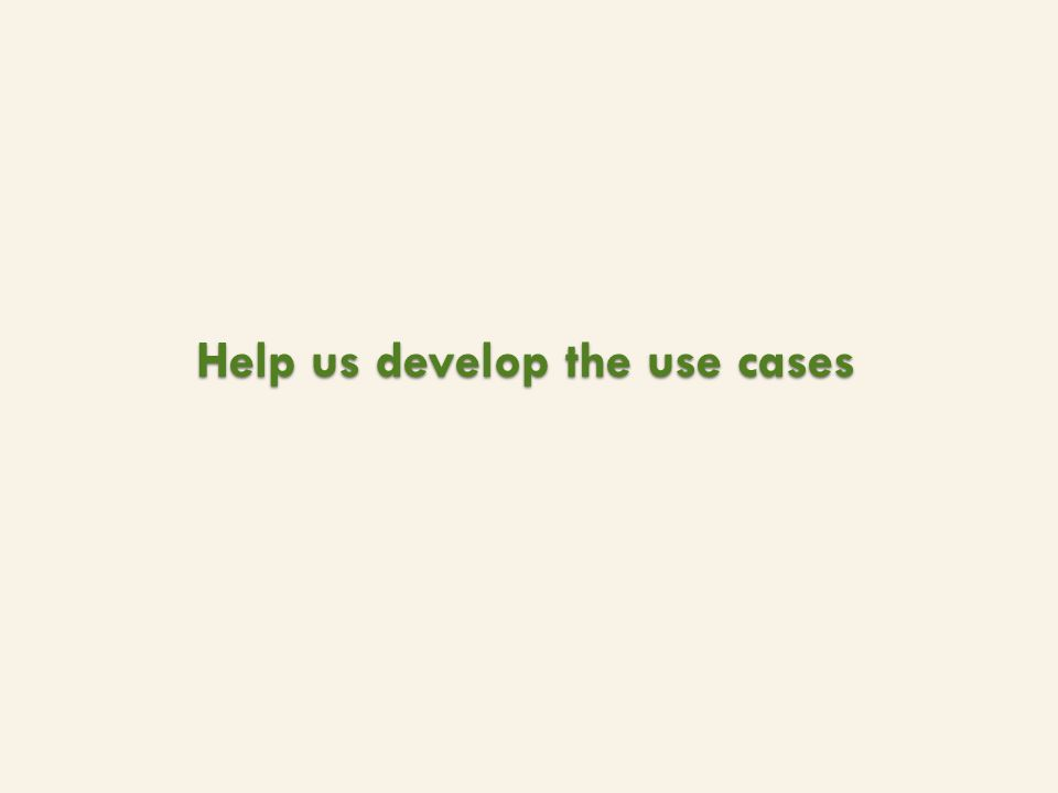 Help us develop the use cases
