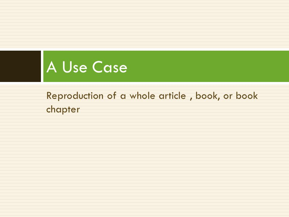 Reproduction of a whole article, book, or book chapter A Use Case