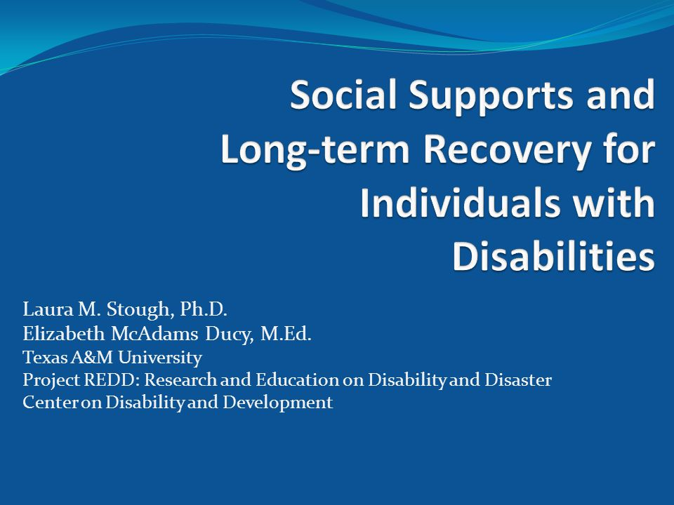 Laura M. Stough, Ph.D. Elizabeth McAdams Ducy, M.Ed. Texas A&M University Project REDD: Research and Education on Disability and Disaster Center on Di