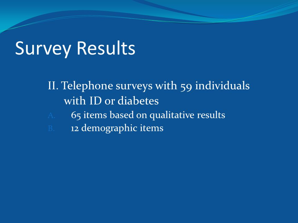 Survey Results II.Telephone surveys with 59 individuals with ID or diabetes A.