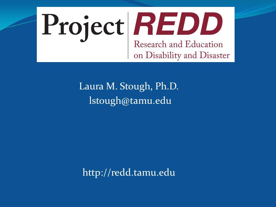 Laura M. Stough, Ph.D. lstough@tamu.edu http://redd.tamu.edu