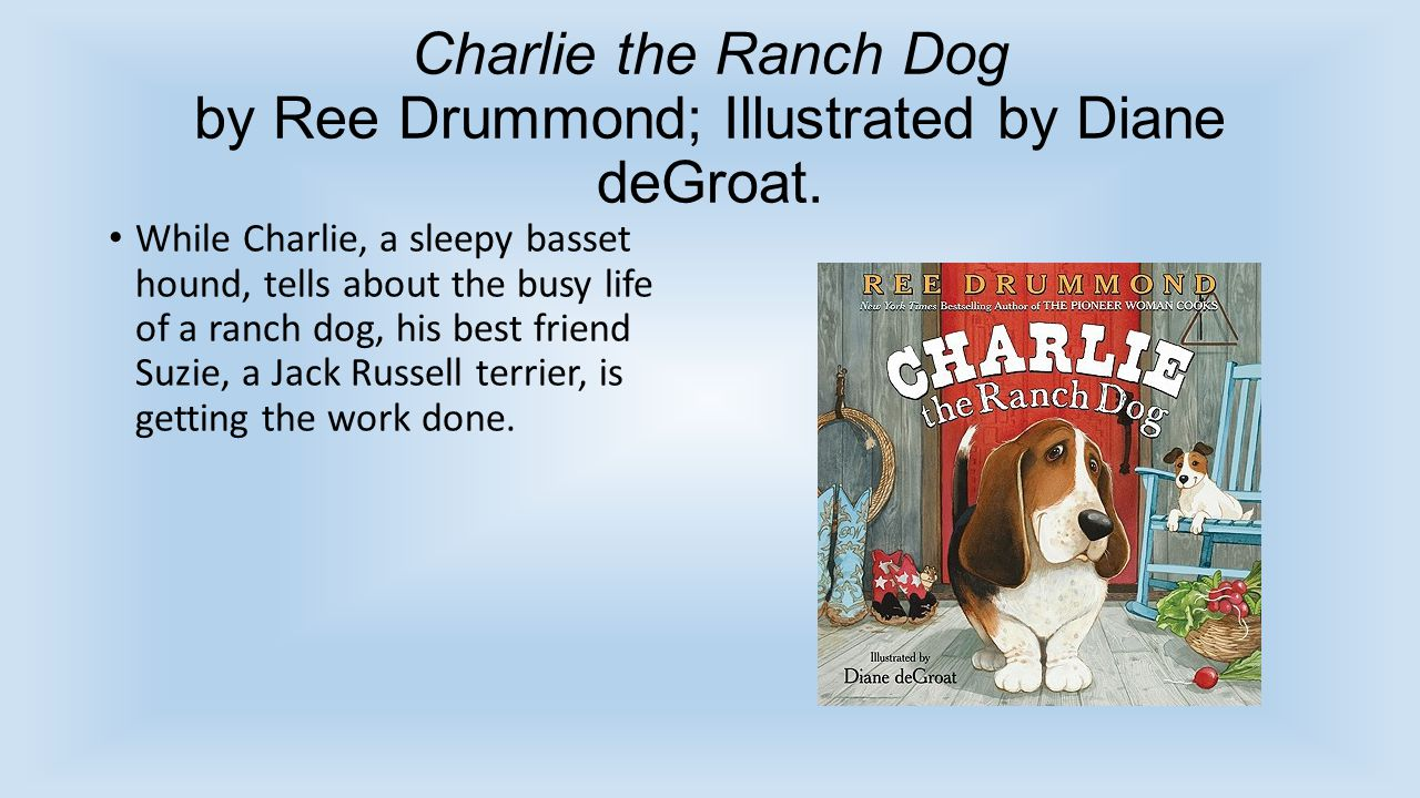 Charlie the Ranch Dog by Ree Drummond; Illustrated by Diane deGroat.