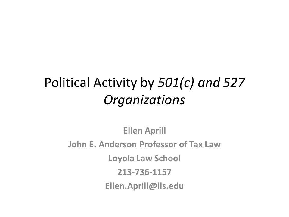 Political Activity by 501(c) and 527 Organizations Ellen Aprill John E.