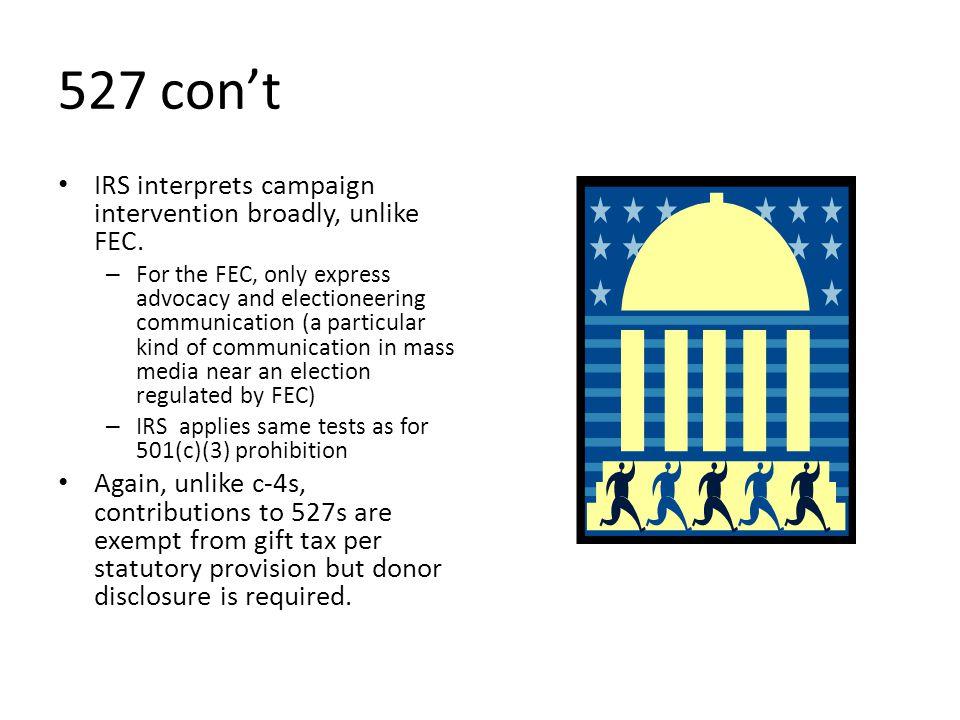527 con't IRS interprets campaign intervention broadly, unlike FEC.