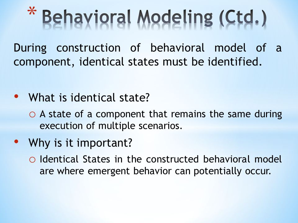 During construction of behavioral model of a component, identical states must be identified. What is identical state? o A state of a component that re
