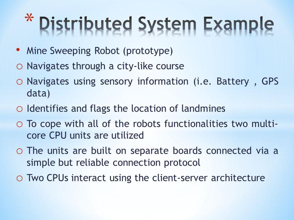 Mine Sweeping Robot (prototype) o Navigates through a city-like course o Navigates using sensory information (i.e.