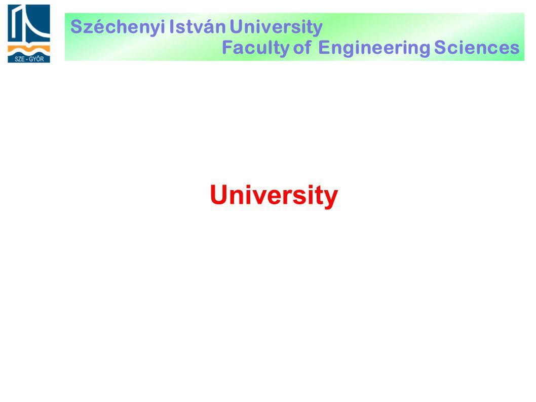 University Széchenyi István University Faculty of Engineering Sciences