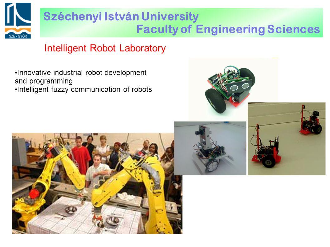 Innovative industrial robot development and programming Intelligent fuzzy communication of robots Intelligent Robot Laboratory Széchenyi István University Faculty of Engineering Sciences