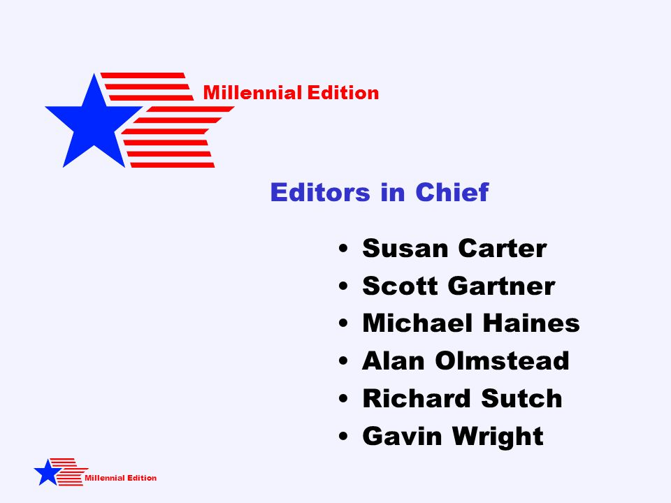 Millennial Edition Susan Carter Scott Gartner Michael Haines Alan Olmstead Richard Sutch Gavin Wright Editors in Chief Millennial Edition